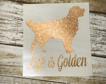 Golden Retriever Decal/Glitter Decal/Life is Golden Decal/Golden Retriever Sticker/Tumbler Decal/Yeti Decal/Car Decal/Truck Decal/Mug Decal