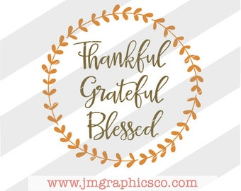 Thankful Grateful Blessed svg, dxf, cricut, cameo, cut file, thanksgiving svg, thankful svg, grateful svg, blessed svg, fall svg, religious
