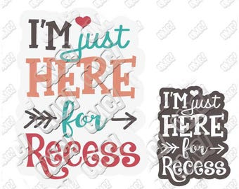 I'm just here for recess SVG back to school kindergarten svg dxf eps jpeg format layered cutting files clipart die cut cricut silhouette
