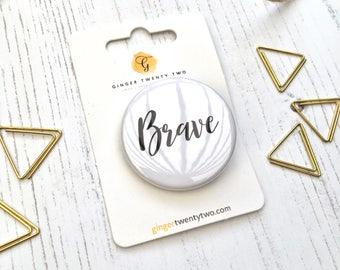Brave Badge - Brave Pin - Badges - Pin Badge - Modern Badge