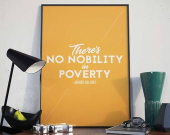 There's No Nobility in Poverty - Art Print, Poster - Quote, Jordan Belfort, Economics, Rich, Finance, The Wolf of Wall Street, Motivational