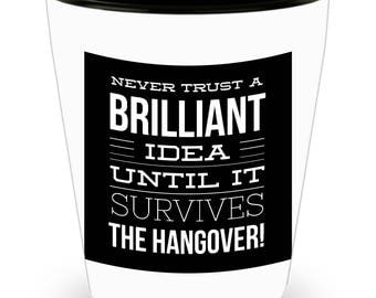 Never Trust a Brilliant Idea Until It Survives The Hangover! Funny Saying on Shot Glass! White Ceramic Shot Glass Gift!