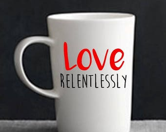 Love Relentlessly Coffee Cup
