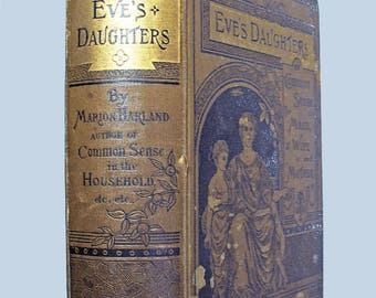 "Antique Book: ""Eve's Daughters; or Common sense for Maid, Wife and Mother"", Marion Harland, John R. Anderson & Henry S. Allen, 1882"