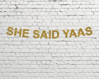 She Said YAAS Banner // Engagement/Bachelorette Party Banner
