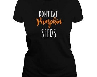 Pumpkin Seed T shirt - Don't Eat Pumpkin Seeds T shirt - Funny Pumpkin Seed Tshirt - Maternity Tshirt - Maternity Gift - Cotton - Small 3XL