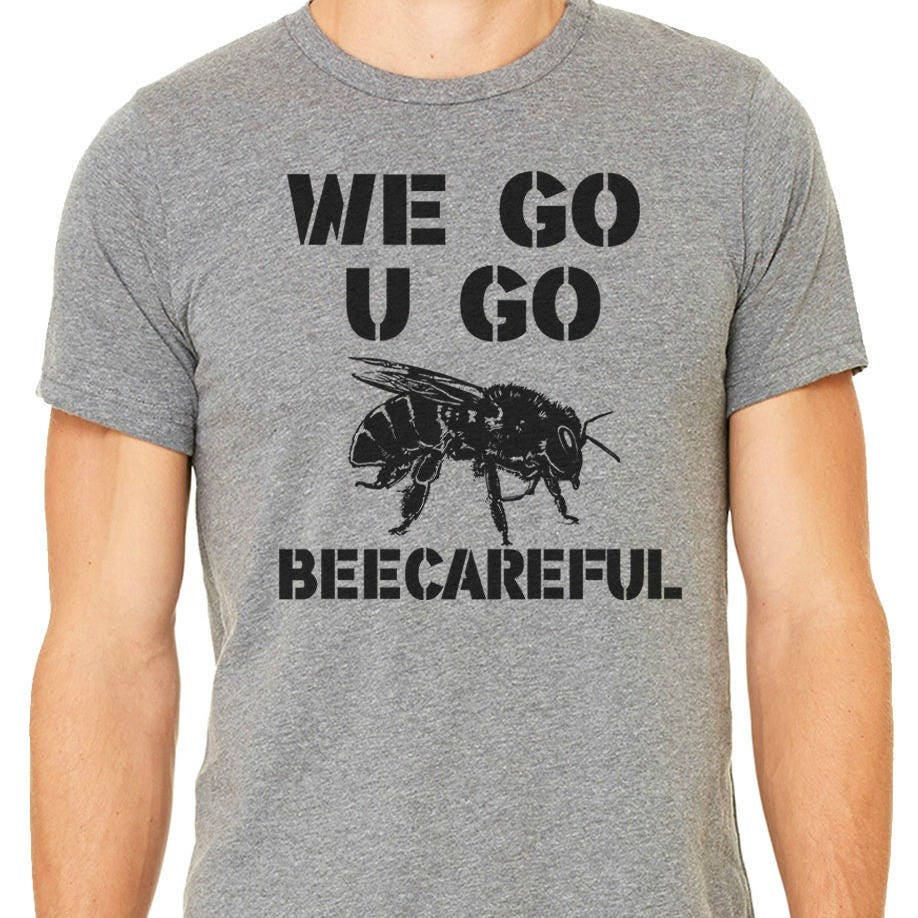 We Go U Go Bee Careful Men 39 S T Shirt Save The Bees Tee