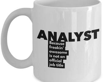 Analyst because freakin' awesome is not an official job title - Unique Gift Coffee Mug
