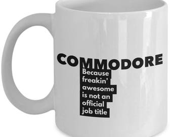 Commodore because freakin' awesome is not an official job title - Unique Gift Coffee Mug
