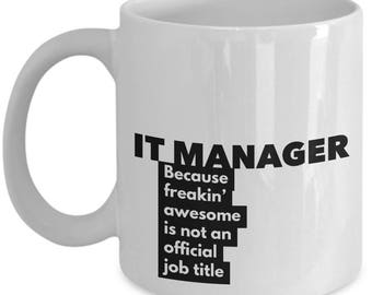 IT Manager because freakin' awesome is not an official job title - Unique Gift Coffee Mug