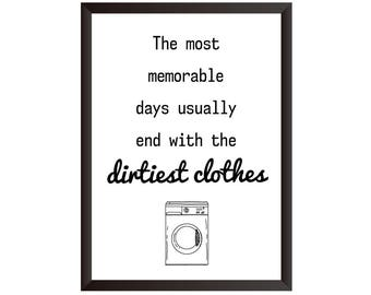 The Most Memorable Days Usually end With The Dirtiest Clothes Wall Print - Wall Art, Home Decor, Utility Room, Laundry Room