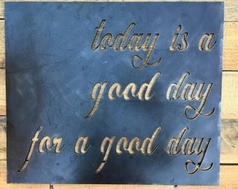 It's a good day for a good day Metal Sign