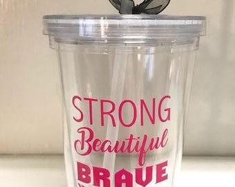 Strong, Beautiful, Brave Pink Tumbler/Cute Tumbler/