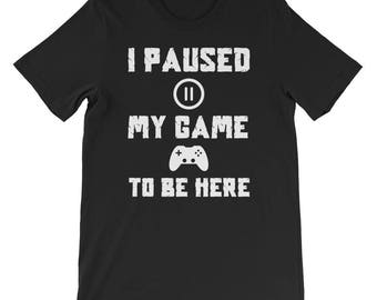 I Paused My Game To Be Here online game T-Shirt funny gamer teenage boy gift gamer gift computer games girl video game lover video gaming