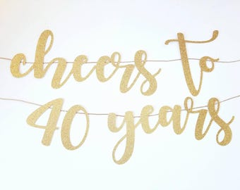 Cheers to 40 Years | Cheers to 40 Years Banner | 40th Birthday Party | 40th Birthday Banner | 40 Years Loved Banner | 40 Years Loved |