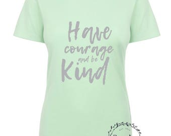 Have Courage and be Kind Tee