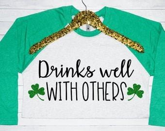 Drinks Well With Others Adult Women's Raglan, Saint Patricks Day Shirt, Raglan Shirt, St Pattys Day Unisex Raglan Tshirt, Rae Dunn Shirt
