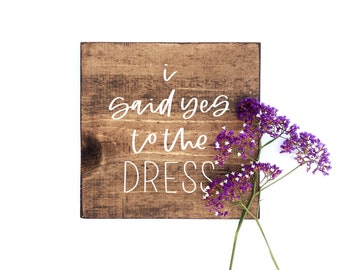 I Said Yes To The DRESS// Wood Sign