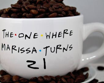 Custom Friends TV Show Coffee Mug - 14 OZ - The One Where ____ Turns ____