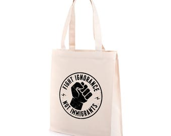 Fight Ignorance Tote Bag | Recycled Canvas Tote | Immigrant Tote | Activist Tote | Fight Ignorance Not Immigrants | Pro Immigrant Tote Bag