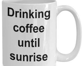 Drinking Coffee Until Sunrise Coffee Mug