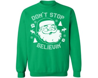Don't Stop Believin Ugly Christmas Sweatshirt Funny Santa Sweater For Men Funny Santa Sweater For Women Funny Christmas Gifts For Him & Her
