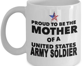 Army Soldier Mug - Proud To Be The Mother Of A United States Army Soldier - 11oz or 15oz Ceramic Cups For Coffee And Tea