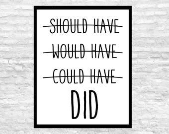 Should Have, Would Have, Could Have, Did, Accomplishment Print, Encouragement Art, Motivational Art Print, Digital Download, Instant DL