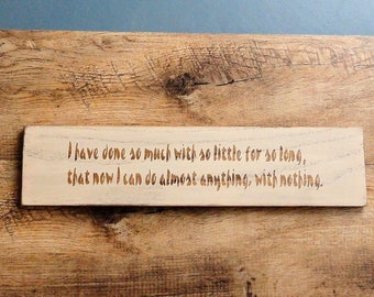 "Sign: ""I have done so much with so little for so long..."" - painted wood"
