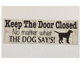 Door Closed Dog Sign - Keep The Door Closed No Matter What The Dog Say's Paw Pet
