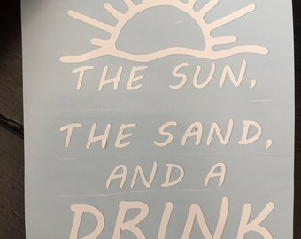 The Sun, The Sand and a Drink in my hand Decal