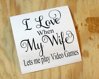 I Love When My Wife Lets Me Play Video Games Vinyl Decal | Coffee Mug Decal | Wine Glass Decal |Vinyl Sticker | Car Decal | Laptop Decal