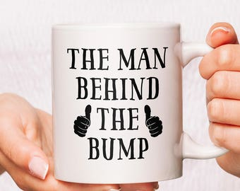 The Man Behind the Bump Mug | Dad to be Gift | Daddy to be Gift | Father to be Gift | Papa to be Gift | To be dad Gift | Dad to be Mug