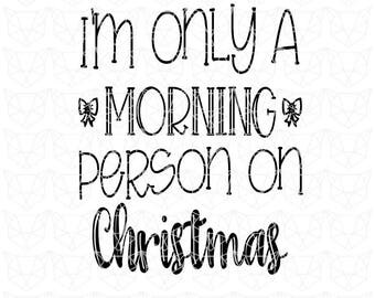 Christmas SVG, Only a Morning Person on Christmas Svg, Morning Person Svg, Holiday SVG Cutting File, Christmas svg, Christmas Cut File,