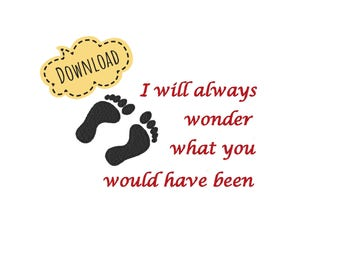 Angel baby, baby loss, rainbow baby, baby Footprints, I will always wonder what would you have been - 5x7 - Two Sizes - Instant Download