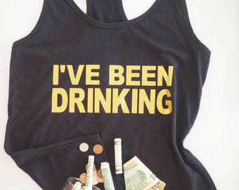 I've been drinking