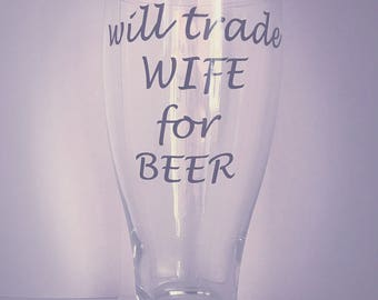 Will trade wife for Beer Father's Day gift for dads last minute Father's Day gifts - Beer Glass
