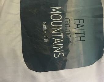 Faith Can Move Mountains -Matthew 17:20 shirt