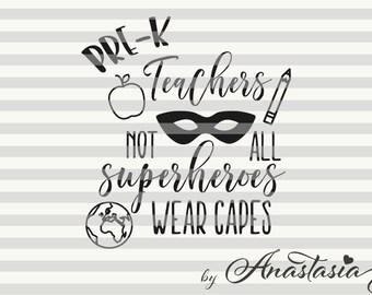 Pre-K Teachers - Not all superheroes wear capes Cut Ready SVG