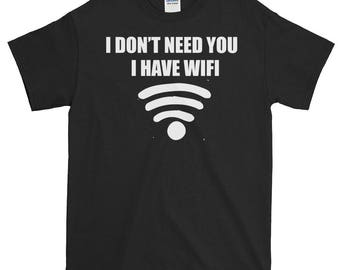 I Don't Need You I Have Wifi T-Shirt Funny Quotes Shirt