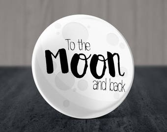 To the Moon and Back Pinback Button, Mirror or Magnet 58 mm