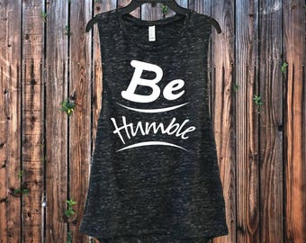 Be Humble - Made to order! Free Shipping! Ships within 1-2 days!