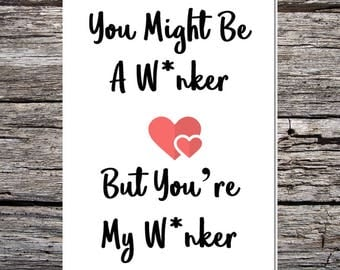 funny handmade card for husband/wife/boyfriend/girlfriend - you might be a w*nker but you're my w*nker