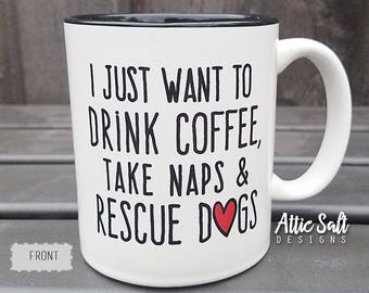 I Just Want to Drink Coffee, Take Naps & Rescue Dogs Mug 11oz
