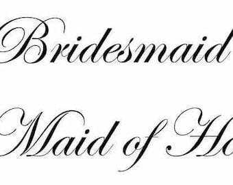 Bridesmaid or MOH vinyl decal