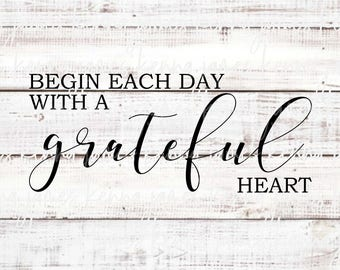 Begin Each Day With A Grateful Heart svg   Grateful svg   Heart svg   Family svg   Love svg   Farmhouse svg   SVG   DXF   JPG   cut file