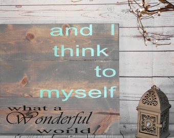 Wonderful World - I Think To Myself - What A Wonderful World - Wonderful World Sign -  Inspirational Sign - Louis Armstrong Sign
