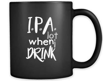 IPA Lot When I Drink - black ceramic 11oz mug