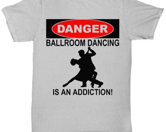 Ballroom Dancing Tshirt-Danger Ballroom dancing is an addiction