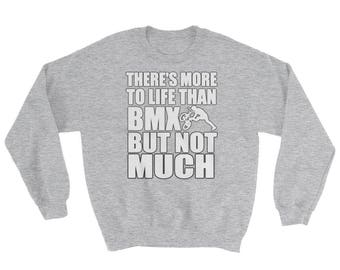 There's More To Life Than BMX But Not Much Sweatshirt